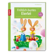 """Buch """"Fröhlich-buntes Eierlei"""" Kreative Osterdekorationen – schnell selbst gebastelt."""